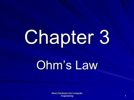Basic Electronics for Computer Engineering 1 Chapter 3 Ohm's Law.