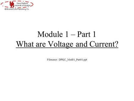 Module 1 – Part 1 What are Voltage and Current? Filename: DPKC_Mod01_Part01.ppt.