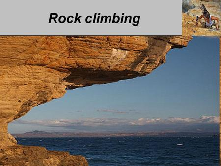Rock climbing. Rock climbing - sport and active recreation Rock climbing - sport and active recreation - a hobby, which is climbing on natural (rock)