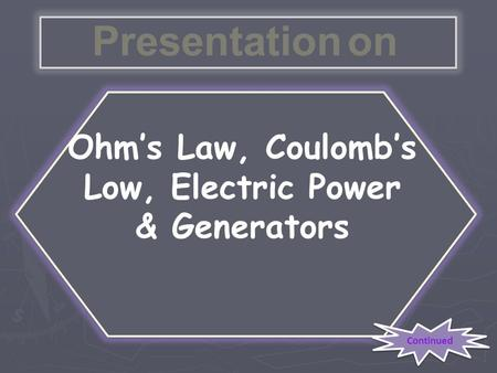 Continued Ohm's Law, Coulomb's Low, Electric Power & Generators Presentation on.