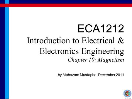 ECA1212 Introduction to Electrical & Electronics Engineering Chapter 10: Magnetism by Muhazam Mustapha, December 2011.
