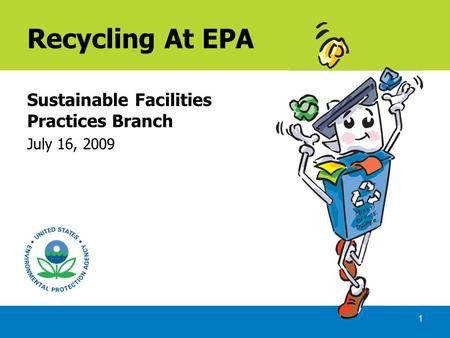 1 Recycling At EPA Sustainable Facilities Practices Branch July 16, 2009.