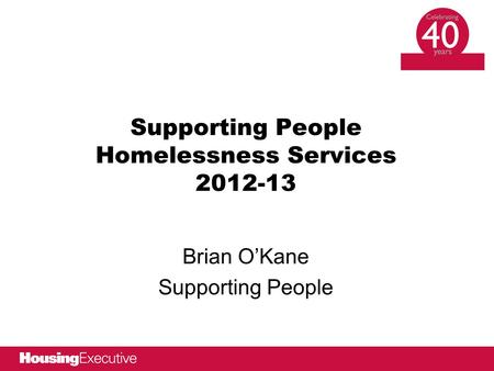 Brian O'Kane Supporting People Supporting People Homelessness Services 2012-13.