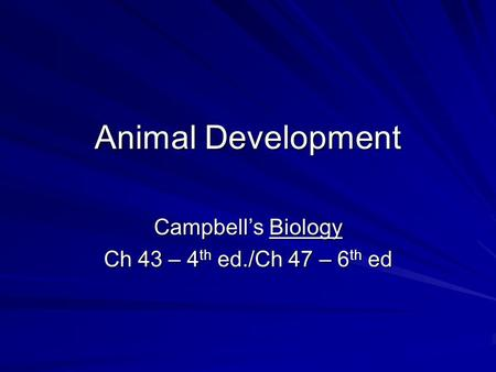 Animal Development Campbell's Biology Ch 43 – 4 th ed./Ch 47 – 6 th ed.