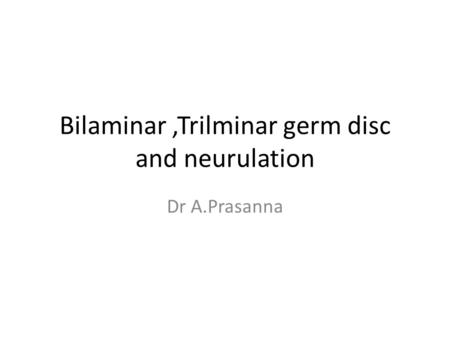 Bilaminar ,Trilminar germ disc and neurulation