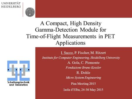 A Compact, High Density Gamma-Detection Module for Time-of-Flight Measurements in PET Applications I. Sacco, P. Fischer, M. Ritzert Institute for Computer.
