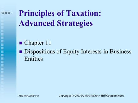 McGraw-Hill/Irwin Copyright (c) 2003 by the McGraw-Hill Companies Inc Principles of Taxation: Advanced Strategies Chapter 11 Dispositions of Equity Interests.