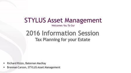 STYLUS Asset Management Welcomes You To Our  Richard Rizzo, Bateman MacKay  Brennan Carson, STYLUS Asset Management.