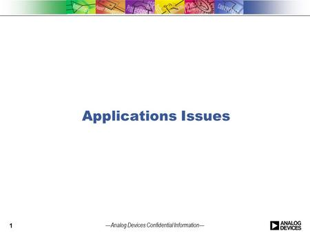 — Analog Devices Confidential Information — Applications Issues 1.