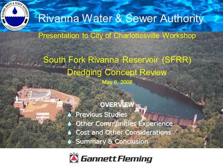 Rivanna Water & Sewer Authority Presentation to City of Charlottesville Workshop South Fork Rivanna Reservoir (SFRR) Dredging Concept Review May 6, 2008.