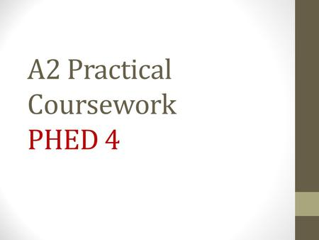 A2 Practical Coursework PHED 4. Overview 20% Section A – assessment as a performer in one activity (fully competitive situation) 60 marks 20% Section.
