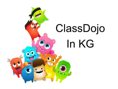 ClassDojo In KG. Classroom Expectations In KG, we will be focusing on building important life skills such as working hard and participating. I'll be using.