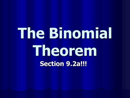 The Binomial Theorem Section 9.2a!!!. Powers of Binomials Let's expand (a + b) for n = 0, 1, 2, 3, 4, and 5: n Do you see a pattern with the binomial.