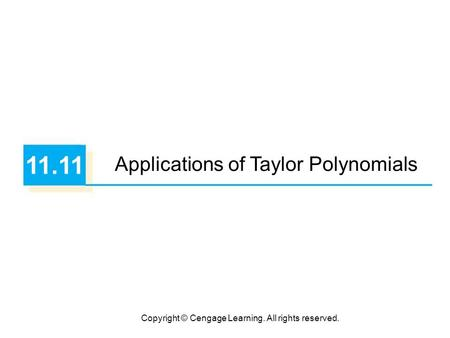 Copyright © Cengage Learning. All rights reserved. 11.11 Applications of Taylor Polynomials.
