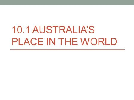 10.1 AUSTRALIA'S PLACE IN THE WORLD. EEZ: Exclusive Economic Zone Australia has the third largest EEZ in the world A nautical mile is.