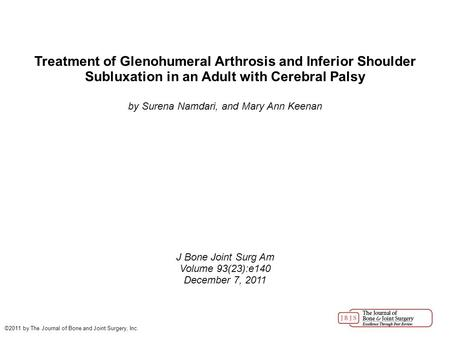 Treatment of Glenohumeral Arthrosis and Inferior Shoulder Subluxation in an Adult with Cerebral Palsy by Surena Namdari, and Mary Ann Keenan J Bone Joint.