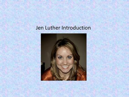 Jen Luther Introduction. About Me Hello class! I'm so excited to get started with this course, and to work with each of you. I separated from the military.
