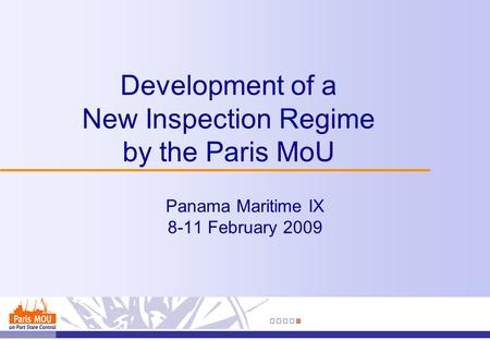 Development of a New Inspection Regime by the Paris MoU Panama Maritime IX 8-11 February 2009.