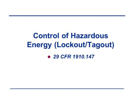 Control of Hazardous Energy (Lockout/Tagout) 29 CFR 1910.147.
