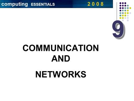 COMMUNICATION AND NETWORKS 99 computing ESSENTIALS 2 0 0 8.