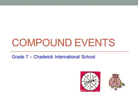 COMPOUND EVENTS Grade 7 – Chadwick International School.
