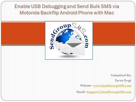 Submitted By: Tarun Tyagi Website-   - Enable USB Debugging.