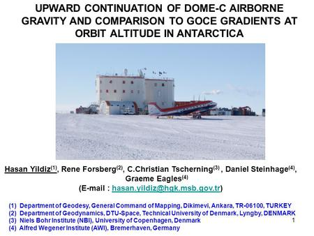 1 UPWARD CONTINUATION OF DOME-C AIRBORNE GRAVITY AND COMPARISON TO GOCE GRADIENTS AT ORBIT ALTITUDE IN ANTARCTICA Hasan Yildiz (1), Rene Forsberg (2),