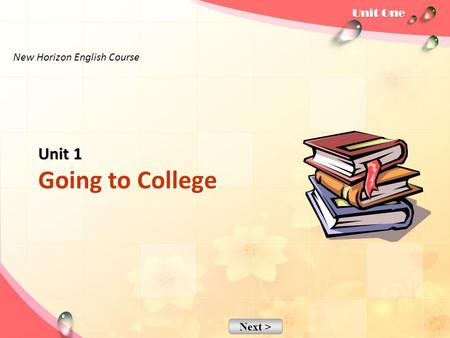 Next > Unit 1 Unit 1 Going to College New Horizon English Course.