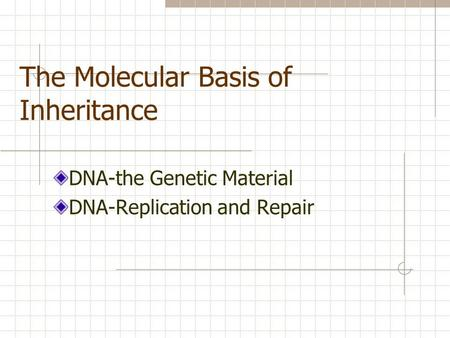 The Molecular Basis of Inheritance DNA-the Genetic Material DNA-Replication and Repair.