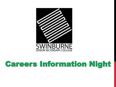 WELCOME! What's in store for the evening? 6.00-6.30pm:Careers Advisor Tracy speaks about: Careers SSSC How to apply for VTAC, SEAS and Scholarships.