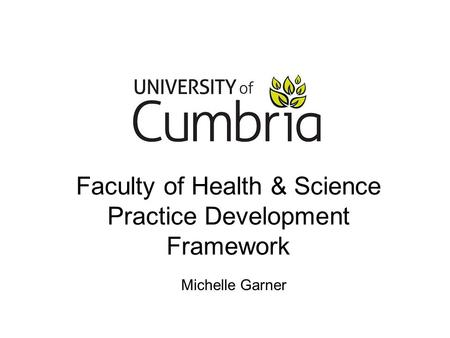 Faculty of Health & Science Practice Development Framework Michelle Garner.