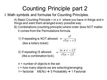 Counting Principle part 2 I. Math symbols and formulas for Counting Principles. A) Basic Counting Principle = m x n where you have m things and n things.