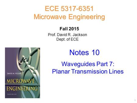 Prof. David R. Jackson Dept. of ECE Notes 10 ECE 5317-6351 Microwave Engineering Fall 2015 Waveguides Part 7: Planar Transmission Lines 1.