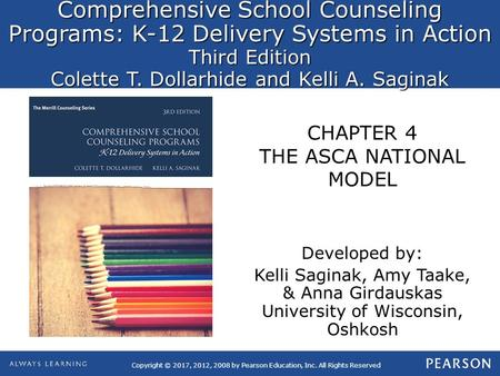 Comprehensive School Counseling Programs: K-12 Delivery Systems in Action Third Edition Colette T. Dollarhide and Kelli A. Saginak Copyright © 2017, 2012,