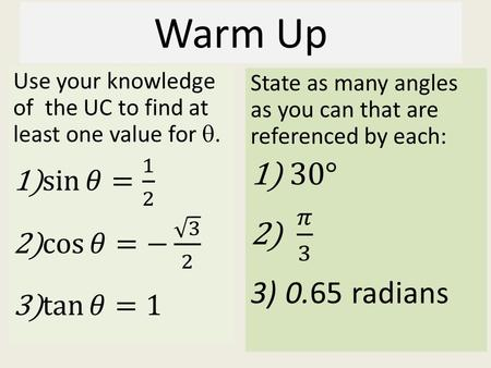 Warm Up. Reference Angles If you know the reference angle, use these formulas to find the other quadrant angles that have the same reference angle Degrees.