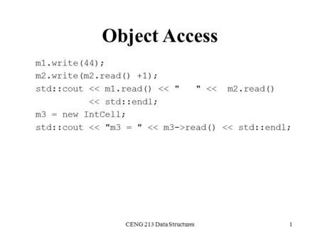 Object Access m1.write(44); m2.write(m2.read() +1); std::cout << m1.read() <<   << m2.read() << std::endl; m3 = new IntCell; std::cout read() << std::endl;