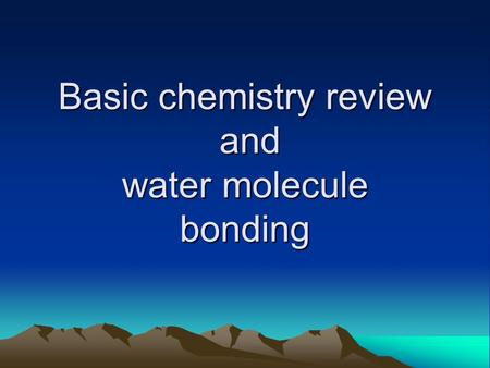 Basic chemistry review and water molecule bonding.