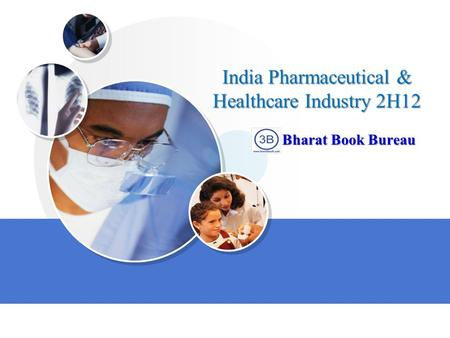 India Pharmaceutical & Healthcare Industry 2H12 Bharat Book Bureau.