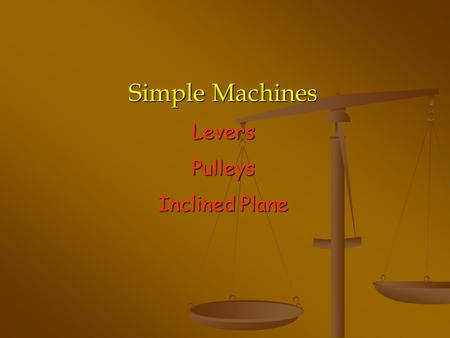 Simple Machines LeversPulleys Inclined Plane Simple Machines Can multiply or change the direction of an applied force.