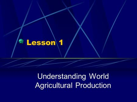Lesson 1 Understanding World Agricultural Production.