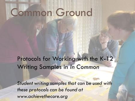Common Ground Protocols for Working with the K-12 Writing Samples in In Common Student writing samples that can be used with these protocols can be found.