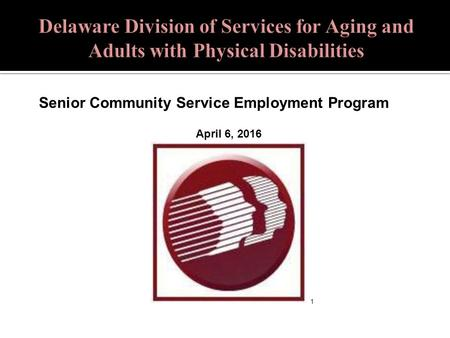 1 April 6, 2016 Senior Community Service Employment Program.