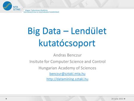 Big Data – Lendület kutatócsoport Andras Benczur Insitute for Computer Science and Control Hungarian Academy of Sciences