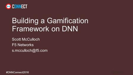 #DNNConnect2016 Building a Gamification Framework on DNN Scott McCulloch F5 Networks