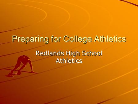Preparing for College Athletics Redlands High School Athletics.