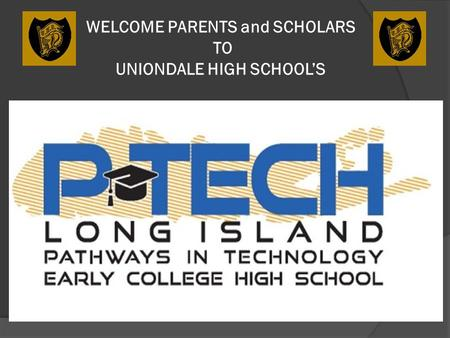 WELCOME PARENTS and SCHOLARS TO UNIONDALE HIGH SCHOOL'S.