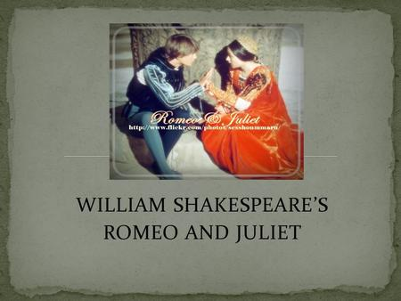 WILLIAM SHAKESPEARE'S ROMEO AND JULIET. Baptized April 26, 1564- died April 23, 1616 Stratford-on- Avon, England.