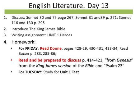 English Literature: Day 13 1.Discuss: Sonnet 30 and 75 page 267; Sonnet 31 and39 p. 271; Sonnet 116 and 130 p. 295 2.Introduce The King James Bible 3.Writing.