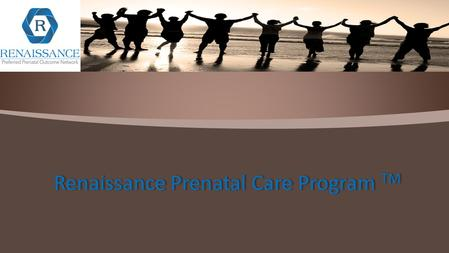 "Renaissance Prenatal Care Program TM. ""Every Renaissance comes to the world with a cry, the cry of the human spirit to be free"" -Anne Sullivan Macy."