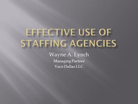 Wayne A. Lynch Managing Partner Vaco Dallas LLC.  Since 2002 Vaco has grown from a one office $9 million company to 29 offices nationally and over $225.
